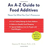 An A-Z Guide to Food Additives: Never Eat What You Can't Pronounce ~ Deanna Minich