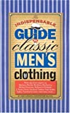 img - for The Indispensable Guide to Classic Men's Clothing by Christopher C Sulavik (1999-04-30) book / textbook / text book