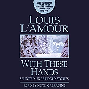 With These Hands: Selected Unabridged Stories | [Louis L'Amour]