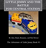 Little Jimmy and the Battle for Central Station (The Adventures of Little Jimmy Book 1)