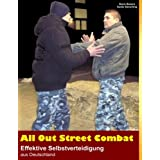 "All Out Street Combat: Effektive Selbstverteidigung aus Deutschlandvon ""Guido Sieverling"""