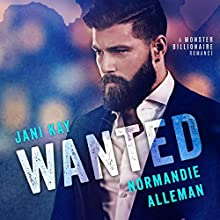 Wanted: A Monster Billionaire Romance Audiobook by Jani Kay, Normandie Alleman Narrated by Jessica Almasy, Jeremy York