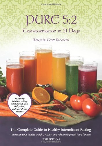 Pure 5:2 Transformation in 21 Days: Intermittent Fasting & Intuitive Eating with Nutrient Dense Recipes for: Detox, Weight Loss and Prevention PDF