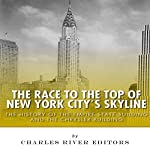 The Race to the Top of New York City's Skyline: The History of the Empire State Building and Chrysler Building |  Charles River Editors