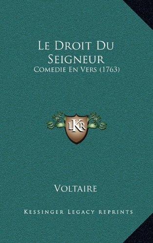 Le Droit Du Seigneur: Comedie En Vers (1763)  [Voltaire] (Tapa Dura)