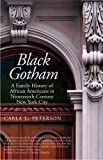 "Carla L. Peterson, ""Black Gotham: A Family History of African Americans in Nineteenth-Century New York City (Yale UP, 2011)"