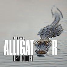 Alligator: A Novel (       UNABRIDGED) by Lisa Moore Narrated by Bernadette Dunne