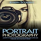 Portrait Photography: Learn to Shoot Portraits That Make You Look Like a Model in a Few Easy Steps Hörbuch von Joseph Scolden Gesprochen von: Carl Feldman