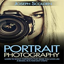 Portrait Photography: Learn to Shoot Portraits That Make You Look Like a Model in a Few Easy Steps (       UNABRIDGED) by Joseph Scolden Narrated by Carl Feldman