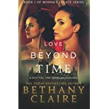Love Beyond Time: A Scottish Time-Traveling Romance (Book 1 of Morna's Legacy Series) by Claire, Bethany (2013) Paperback