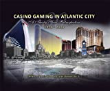 Casino Gaming in Atlantic City: A Thirty Year Retrospective 1978 - 2008