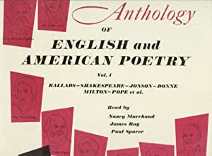 Anthology of English and American Poetry, Vol 1, Ballads - Shakespeare - Jonson - Donne - Milton - Pope, Scott, Longfellow, Shelly, Emmerson