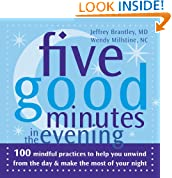 Five Good Minutes in the Evening: 100 Mindful Practices to Help You Unwind from the Day and Make the Most of Your Night (The Five Good Minutes Series)