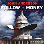 Follow the Money: How George W. Bush and the Texas Republicans Hog-Tied America | John Anderson