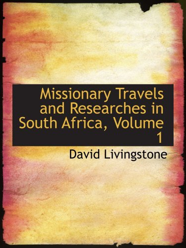 Missionary Travels and Researches in South Africa, Volume 1