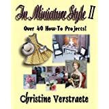 In Miniature Style II: Over 40 How-To Projects ~ C.A. Verstraete