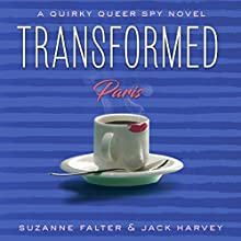 Transformed: Paris: A Quirky Queer Spy Novel, #2 Audiobook by Jack Harvey, Suzanne Falter Narrated by Sharon Eisenhauer