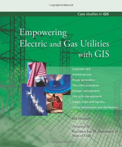 Empowering Electric And Gas Utilities With Gis (Case Studies In Gis)