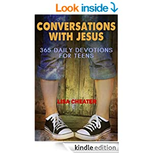 Conversations With Jesus: 365 Inspirational Devotions for Teens: Christian Devotionals for Young Adults (A Christian Devotions Ministries Resource Book 1)