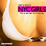 img - for Meet & Seduce Girls In New York City: How To Pick Up Girls Right Now On The Streets Of Any City book / textbook / text book