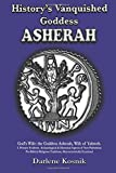 History's Vanquished Goddess ASHERAH: God's Wife: the Goddess Asherah, Wife of Yahweh. Archaeological & Historical Aspects of Syro-Palestinian ... Traditions, Macrocosmically Examined