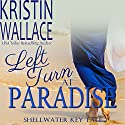 Left Turn at Paradise Audiobook by Kristin Wallace Narrated by Carly Robins