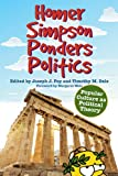 img - for Homer Simpson Ponders Politics: Popular Culture as Political Theory book / textbook / text book