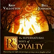 The Supernatural Ways of Royalty | [Kris Vallotton, Bill Johnson]