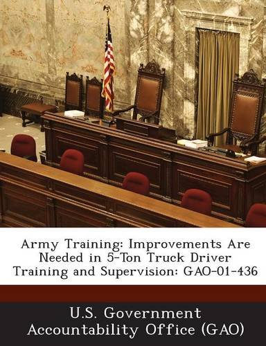 Army Training: Improvements Are Needed in 5-Ton Truck Driver Training and Supervision: Gao-01-436