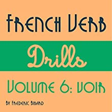 French Verb Drills Featuring the Verb Voir: Master the French Verb Voir (to See) - with No Memorization! Audiobook by Frederic Bibard Narrated by Frederic Bibard