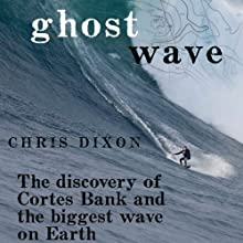 Ghost Wave: The Discovery of Cortes Bank and the Biggest Wave on Earth (       UNABRIDGED) by Chris Dixon Narrated by Chris Dixon