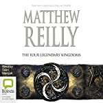 The Four Legendary Kingdoms: Jack West Jr, Book 4 | Matthew Reilly