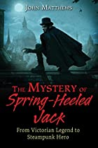 THE MYSTERY OF SPRING-HEELED JACK: FROM VICTORIAN LEGEND TO STEAMPUNK HERO
