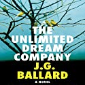 The Unlimited Dream Company (       UNABRIDGED) by J. G. Ballard Narrated by Dylan Lynch
