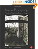 Primitive Photography: A Guide to Making Cameras, Lenses, and Calotypes