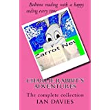Charlie Rabbit's Adventures - The complete collectionby Ian Davies