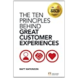 The Ten Principles Behind Great Customer Experiences (Financial Times Series)by Matt Watkinson