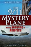 By Mark H. Gaffney The 9/11 Mystery Plane: And the Vanishing of America (1st First Edition) [Paperback]