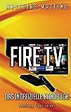 Amazon Fire TV - das inoffizielle Handbuch: Anleitung, Tipps, Tricks