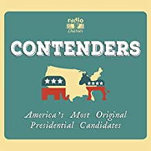 Contenders: America's Most Original Presidential Candidates Audiobook by Joe Richman Narrated by Joe Richman