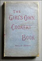 The Girl's Own Cookery Book by Phillis…