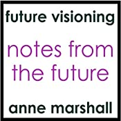 Notes from the Future: An Introduction to Future Life Progression | [Anne Marshall]