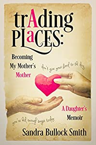 Trading Places: Becoming My Mother's Mother: A Daughter's Memoir by Sandra Bullock Smith ebook deal