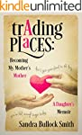 Trading Places:  Becoming My Mother's...