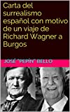 img - for Carta del surrealismo espa ol con motivo de un viaje de Richard Wagner a Burgos (Spanish Edition) book / textbook / text book