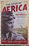 The Star of Africa: The Story of Hans Marseille, the Rogue Luftwaffe Ace Who Dominated the WWII Skies by Colin D. Heaton (Nov 12 2012)