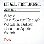 Why a Just-Smart-Enough Watch Is Better Than an Apple Watch   Keith Blanchard