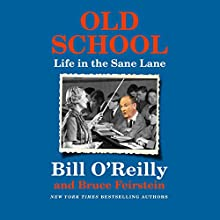 Old School: Life in the Sane Lane Audiobook by Bill O'Reilly, Bruce Feirstein Narrated by Holter Graham