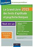 Le Grand Livre 2015 des tests d'aptitude et psychotechniques - 6e éd - Toutes les méthodes détaillée: Toutes les méthodes détaillées
