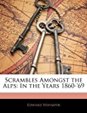 Image of Scrambles Amongst the Alps: In the Years 1860-'69